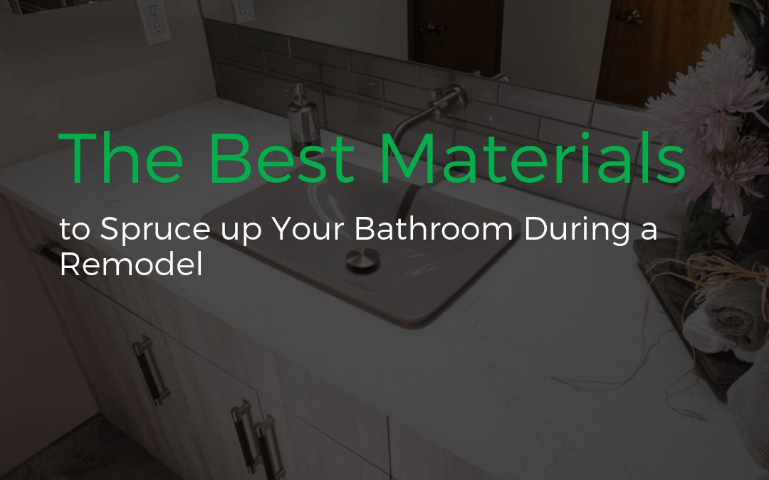The Best Materials to Spruce up Your Bathroom During a Remodel