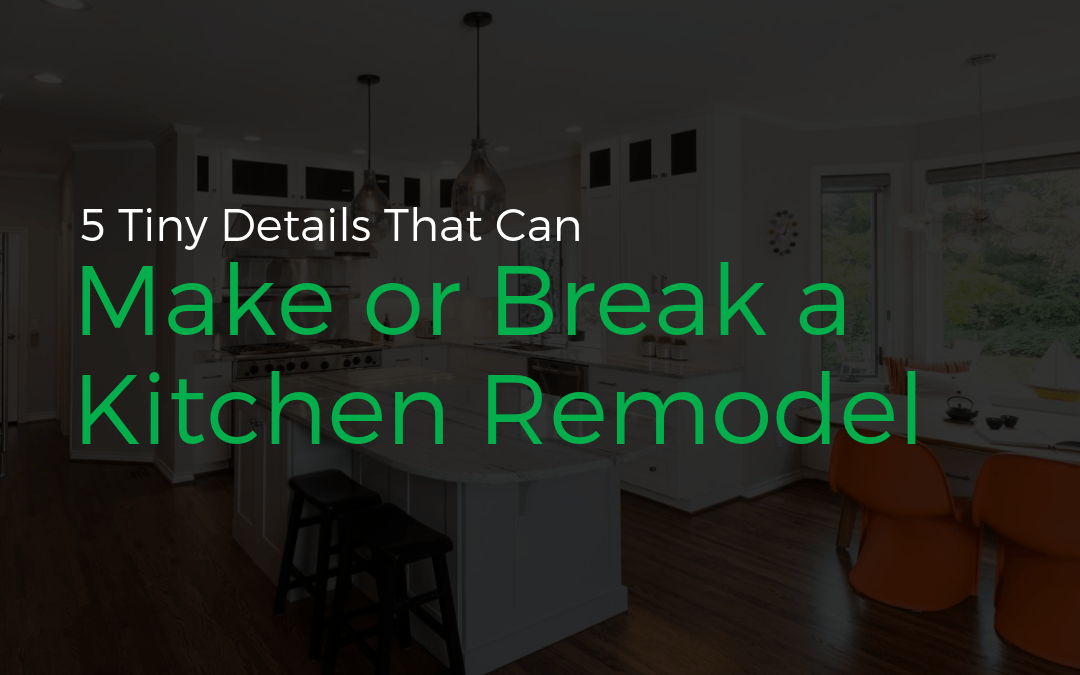5 Tiny Details That Can Make or Break a Kitchen Remodel
