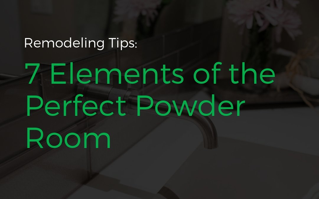 Remodeling Tips: 7 Elements of the Perfect Powder Room