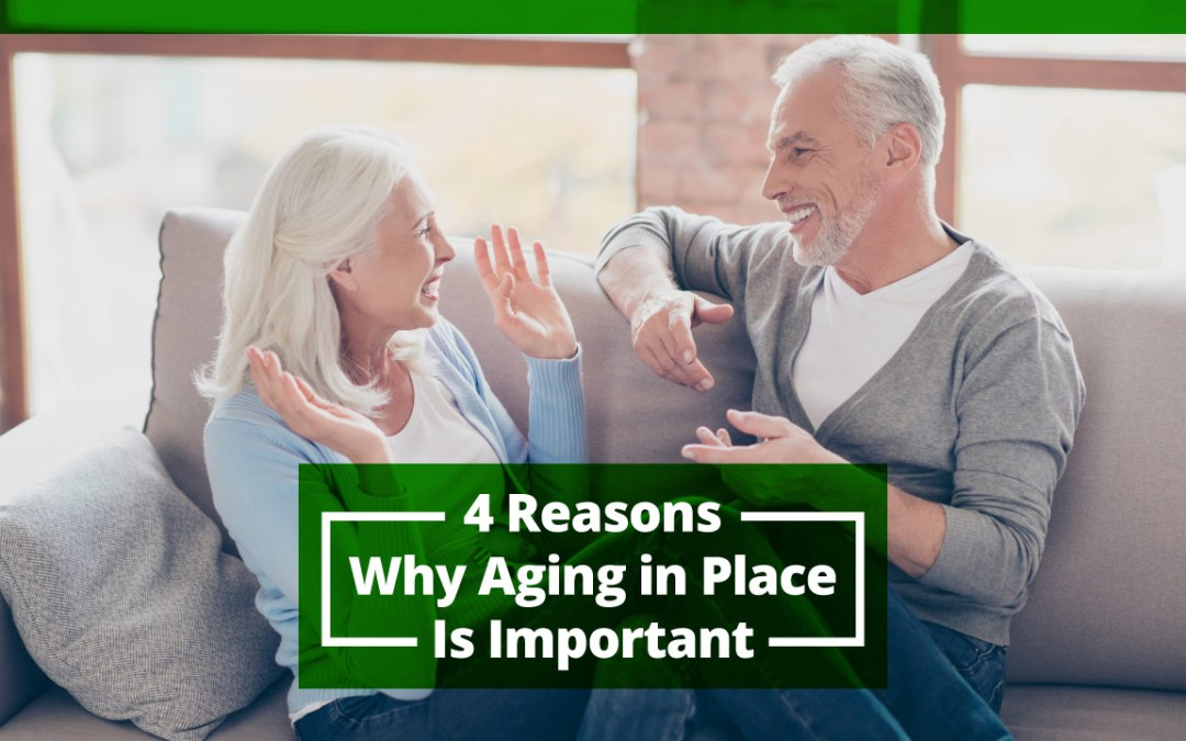 4 Reasons Why Aging in Place is Important