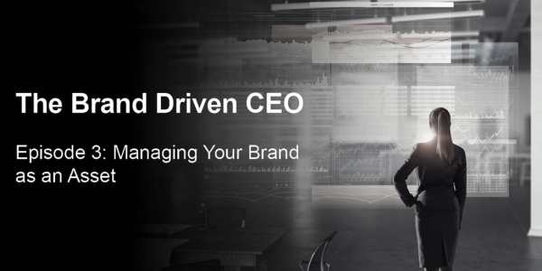 The Brand Driven CEO | Episode 3: Managing your brand as an asset