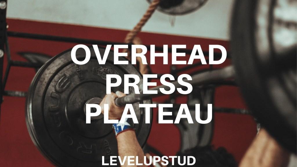 How To Break Through Overhead Press Plateau