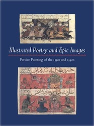 Illustrated Poetry and Epic Images: Persian Painting of the 1330s and 1340s