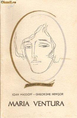 """Ioan Massoff, Gheorghe Nenișor, """"Maria Ventura"""", București, Editura Tineretului, col. """"Oameni de seamă"""", 1966"""