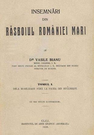 Dr Vasile_Bianu Însemnări_din_răsboiul_României_Mari._Volumul_1_-_Dela_mobilizare_până_la_Pacea_din_București