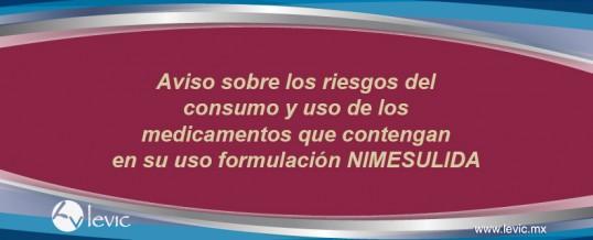 Aviso sobre los riesgos del consumo y uso de los medicamentos que contengan en su formulación Nimesulida
