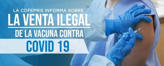 La COFEPRIS informa sobre la venta ilegal de la vacuna contra COVID 19