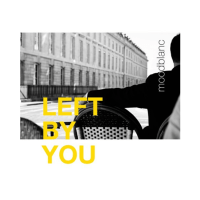 Moodblanc - Left By You