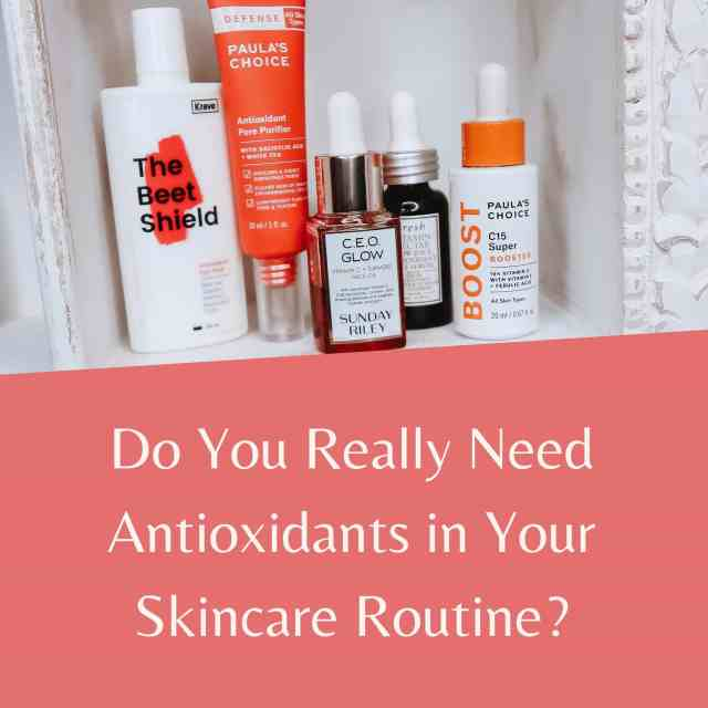 Do you really need antioxidants in your skincare routine?