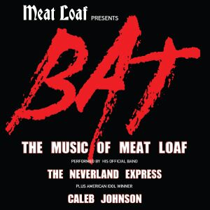 Meat Loaf presents BAT w/ Neverland Express feat. Caleb Johnson
