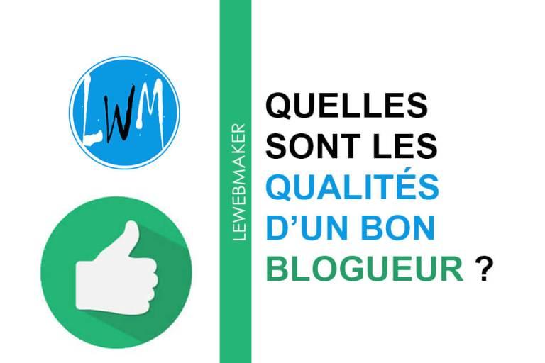 Les qualités d'un bon blogueur : Quelle est la différence entre un bon et un mauvais blogueur ?