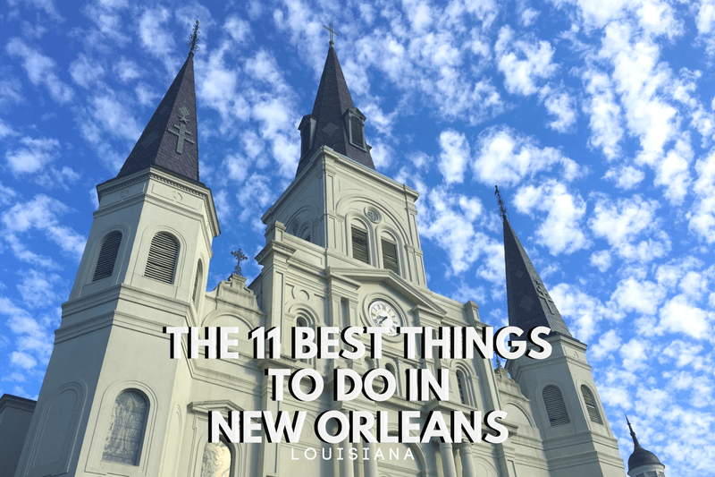 The 11 Best Things To Do in New Orleans, Louisiana