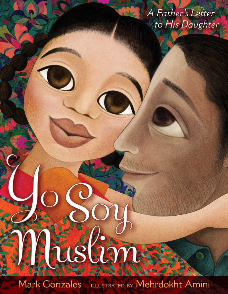 Yo Soy Muslim: A Father's Letter to His Daughter by Mark Gonzales & Mehrdokht Amini