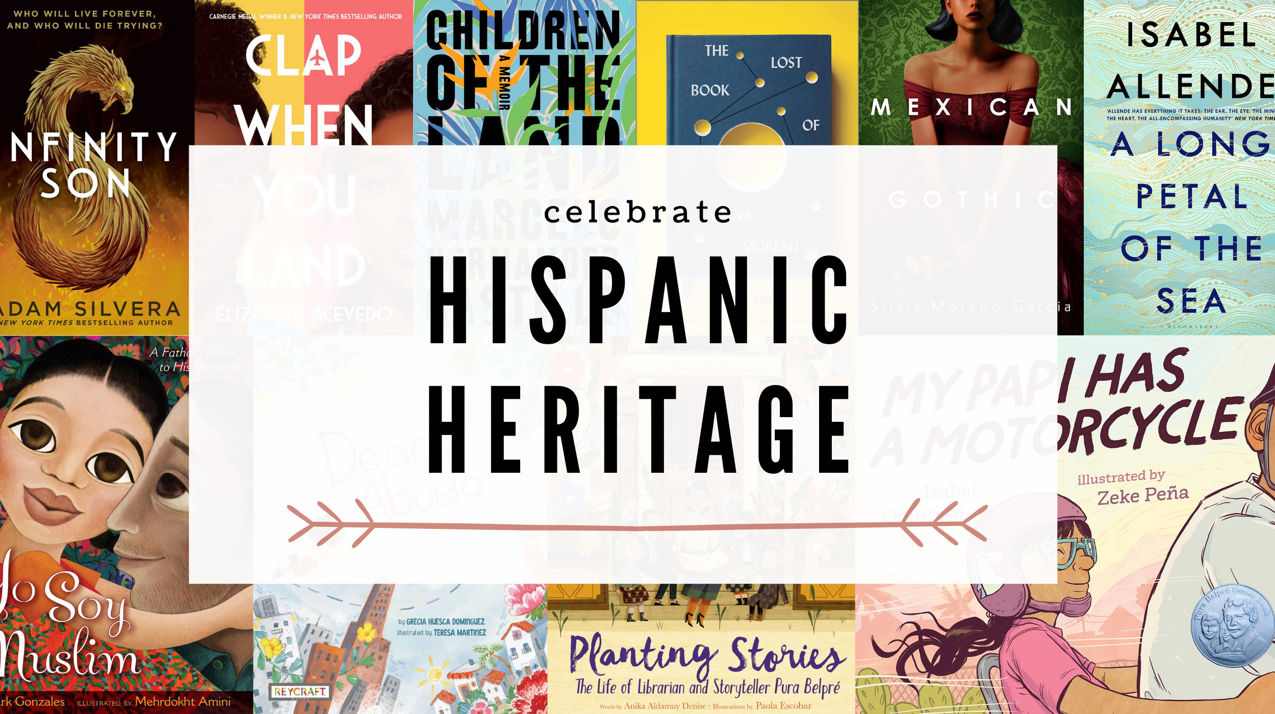 Hispanic Heritage: Book Titles: Infinity Son, Clap When You Can, Children of the Land, The Lost Book of Adana Moreau