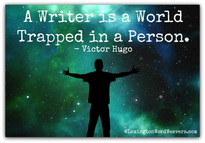 A Writer is a World Stuck in a Person ~ Victor Hugo. Lexington Word Weavers can help you get that world out. Come join us!