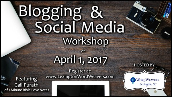 Are you a Blogger or want to be? Come to the Blogging & Social Media Workshop featuring Gail Purath and hosted by Lexington SC Word Weavers