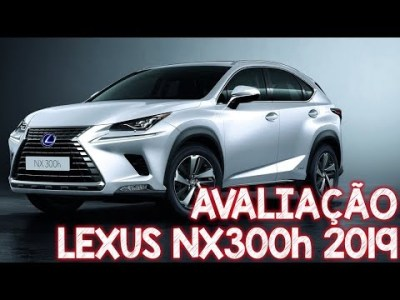Avaliação Lexus Nx300h 2019 – um SUV híbrido de luxo da Toyota