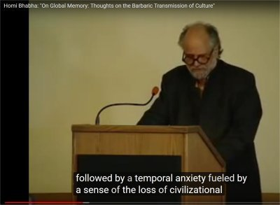 "Homi Bhabha: ""On Global Memory: Thoughts on the Barbaric Transmission of Culture"" (20:42-21:09)"