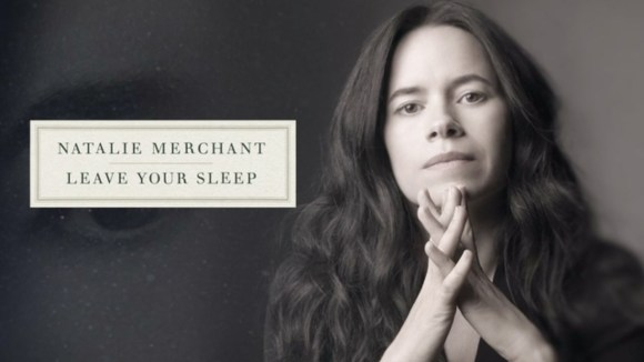 """Natalie Merchant: The Making of """"Leave Your Sleep"""" 