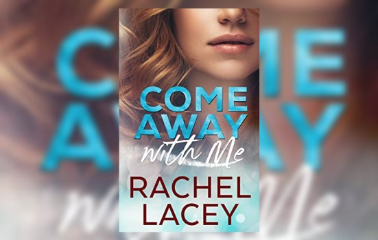 Come Away with Me by Rachel Lacey