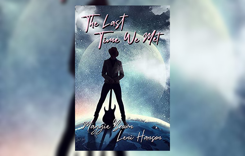 The Last Time We Met by Maggie Brown and Leni Hanson
