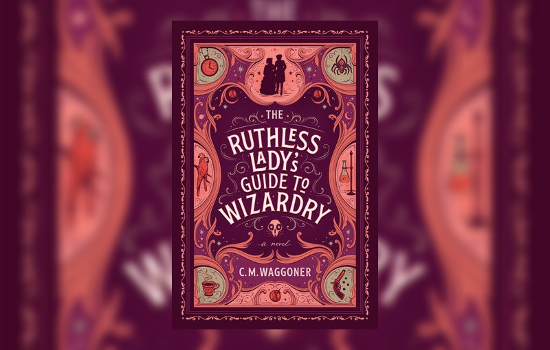 The Ruthless Lady's Guide to Wizardry by C.M. Waggoner