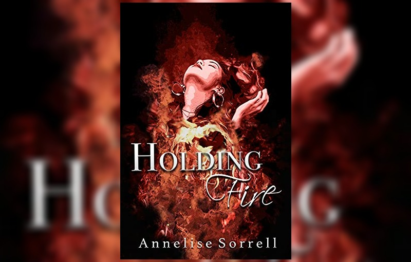 Holding Fire by Annelise Sorrell