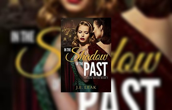 In the Shadow of the Past by J.E. Leak