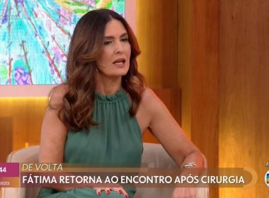 'É um soco que você não sabe onde vai cair', confessa Fátima em volta a TV após câncer