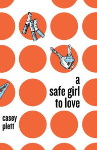 Backlist Book of the Month: <em>A Safe Girl to Love</em> by Casey Plett