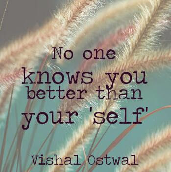 No one knows you better than your self - Vishal Ostwal quote