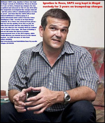 LE ROUX Ignatius ex SAPS sergeant falsely accused AND KEPT IN CUSTODY FOR THREE YEARS in Benoni RELEASED FEB26 2012