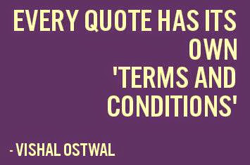 Every quote has its own terms and conditions - Vishal Ostwal