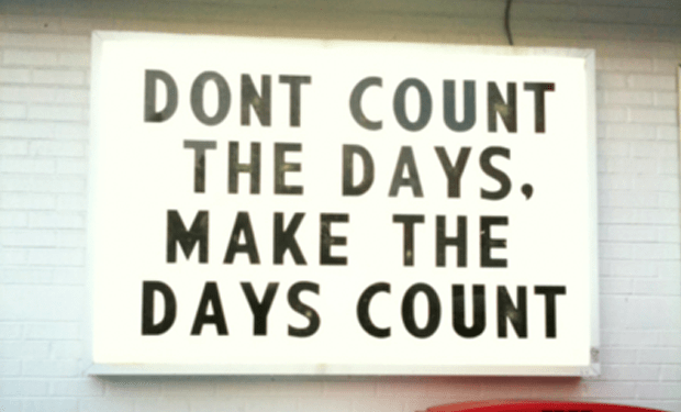 Image result for don't count the days make the days count