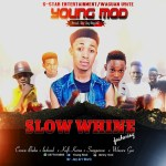 Young mod  – Slow Whine ft. Crown Buka, Ladsmd, Kofi Kerra, Sarpporow, Wassce Gee (Prod by JayBeatz) download MP3