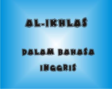 Terjemahan Surah Al Ikhlas Dalam Bahasa Inggris