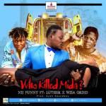 [Music] Nii Funny ft Luther x Wisa Greid _ Who Killed Mida (Prod By Eyoh Soundboy)