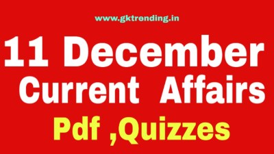 Today gk & Current affairs, 11 December Current affairs, Quizzes and Pdf Available