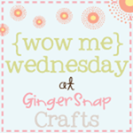 Wow Me Wednesday at Ginger Snap Crafts