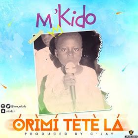 M'KIDO – ORIMI TETELA (MP3 DOWNLOAD) – oleeverkingblog
