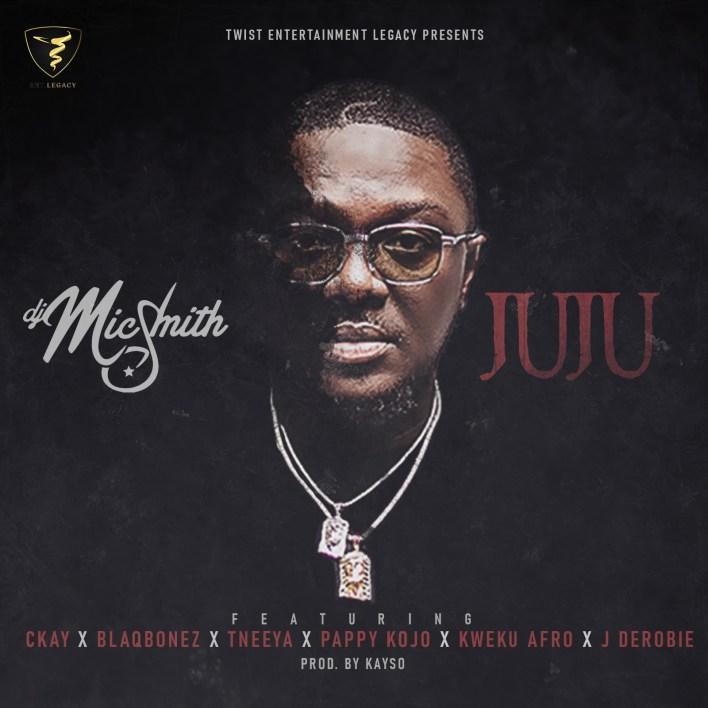 DJ Mic Smith - Juju feat. Blaqbone, Ckay, Tneeya, J. Derobie & Kweku Afro