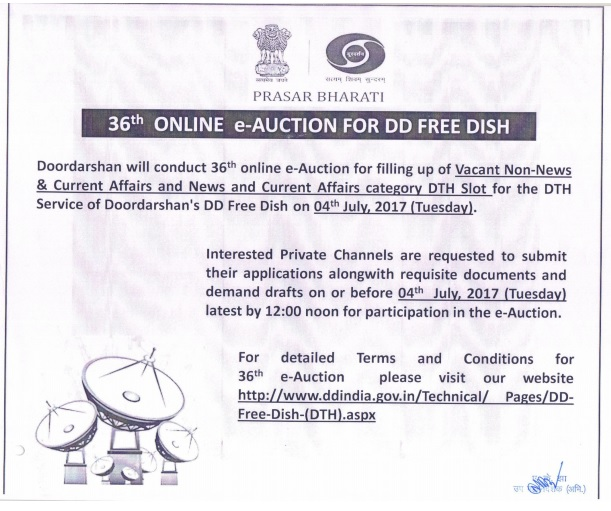 Doordarshan will conduct 36th online e-auction for filling up of vacant slot of DTH for the DD FREE DISH DTH service of Doordarshan's on 04th July, 2017. 1