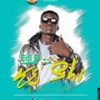 Edi B – K3 Shi (Prod by Lazzy Beatz) | @thisisEdib