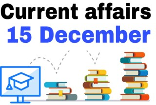 Today gk & Current affairs 15 December Current affairs For SSC,RAILWAYS,BANK, and other competitive exams