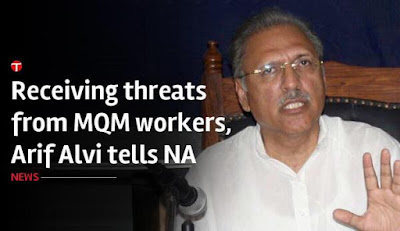 Arif Alvi receives Life Threats from MQM