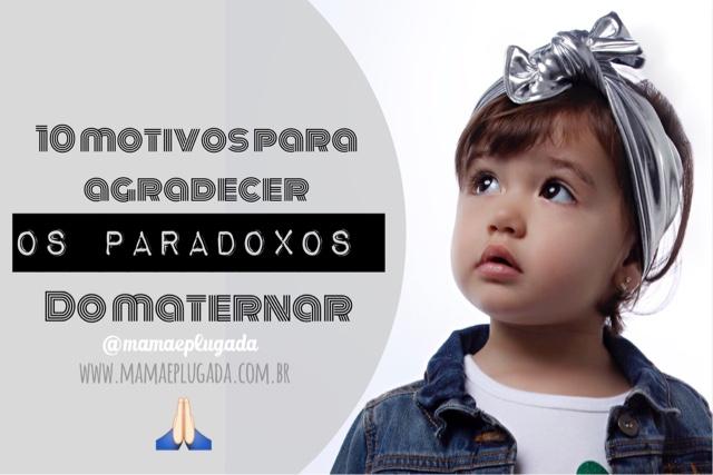 10 motivos para agradecer os paradoxos maternos