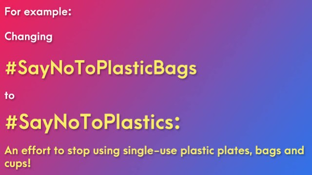 EXAMPLE OF CHANGING OBJECTIVE OF PROJECT REPORT WITH TAGLINE: Changing #SayNoToPlasticBags to #SayNoToPlastics: A step to stop using single-use plastic plates, bags and cups!