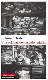 Una soledad demasiado ruidosa - Bohumil Hrabal – El Placer de la ...
