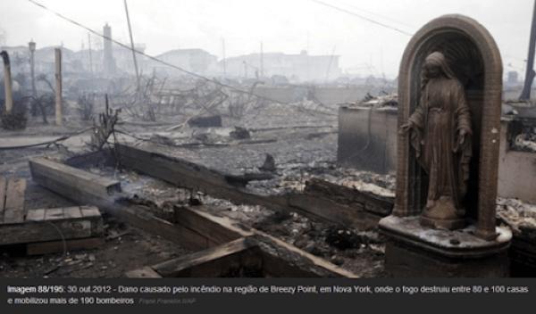 Tempestade Sandy - Dano causado pelo incêndio na região de Breezy Point, em Nova York, onde o fogo destruiu entre 80 e 100 casas e mobilizou mais de 190 bombeiros. Somente uma imagem de Nossa Senhora ficou em pé em meio à destruição.