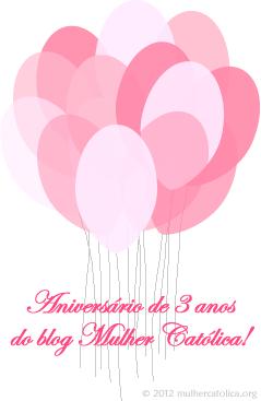 Aniversário de 3 anos do blog Mulher Católica!